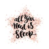 The hand-drawing quote: All you need is sleep, on a pink gold glitter star. It can be used for card, mug, brochures, poster, t-shirts, phone case etc. Vector Royalty Free Stock Photography