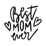 Best Mom Ever. Quote Saying Best Mom for greeting card design. Happy Mother`s Day Typography Lettering design. royalty free stock images