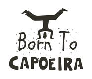 Capoeira only for brave poster. Born to Capoeira poster. Challenge for brazil competiotion, movement discipline combining martial art and dance. Vector flat Royalty Free Stock Image