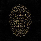 Card with handdrawn typography design element for greeting cards, posters and print. Follow your heart and dream on dark background Stock Image