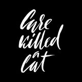 Care killed a cat. Hand drawn lettering proverb. Vector typography design. Handwritten inscription. Royalty Free Stock Image