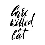 Care killed a cat. Hand drawn lettering proverb. Vector typography design. Handwritten inscription. Stock Images