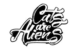 Cats are Aliens. Modern Calligraphy Hand Lettering for Serigraphy Print. Cats are Aliens. Modern Calligraphy Hand Lettering for Silk Screen Printing Royalty Free Stock Images