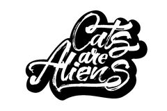 Cats are Aliens. Modern Calligraphy Hand Lettering for Serigraphy Print. Cats are Aliens. Modern Calligraphy Hand Lettering for Silk Screen Printing Royalty Free Stock Photography