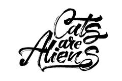 Cats are Aliens. Modern Calligraphy Hand Lettering for Serigraphy Print. Cats are Aliens. Modern Calligraphy Hand Lettering for Silk Screen Printing Royalty Free Stock Photos