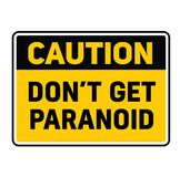 Caution do not get paranoid warning sign. Caution do not get paranoid fictitious warning sign, realistically looking royalty free illustration