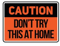 Free Caution Do Not Try This At Home Warning Sign Stock Photography - 142148152