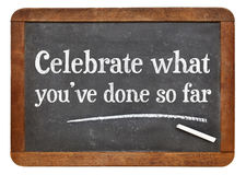 Celebrate what you have done so far - blackboard Stock Photos