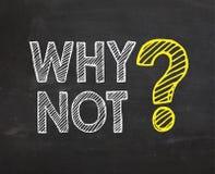 Chalkboard z słowa ` Dlaczego nie? ` obrazy stock