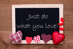 Chalkbord, Red Fabric Hearts, Quote Just Do What You Love royalty free stock photo