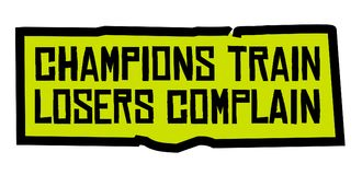 Champions Train Losers Complain. Creative typographic motivational poster Stock Images