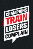 Champions Train Losers Complain. Sport And Fitness Creative Motivation Vector Design. Gym Banner Concept. On Grunge Background Stock Images