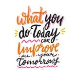 Che cosa fate oggi può unprove tutti i vostri domani Iscrizione disegnata a mano di vettore Citazione ispiratrice motivazionale illustrazione di stock
