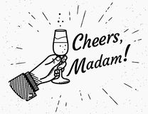 Cheers madam. Male human hand holds glass with champagne and cheering up. Retro fashioned illustration with lettering text cheers on grunge background for Stock Photography