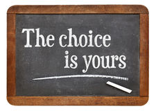 The choice is yours. Motivational phrase  on a vintage slate blackboard Stock Images