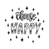 Choose happy. Handwritten inspirational quote about happiness. Royalty Free Stock Image