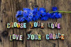 Choose love choice live life together forever happy happiness. Choose again you love choice live life together forever relationship romance couple flower royalty free stock photography
