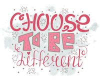 Choose to be different. Hand-drawn motivational lettering. royalty free illustration