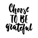Choose to be grateful - hand drawn lettering quote isolated on the white background. Fun brush ink inscription for photo overlays, royalty free illustration