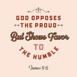Christian bible quote for use as poster or flying from James. God opposes the proud but show favor to the humble royalty free illustration