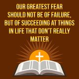 Christian motivational quote. Our greatest fear should not be of. Failure, but of succeeding at things in life that don`t really matter. Bible concept stock illustration