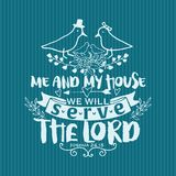 Christian print. Me and my house we will serve the Lord royalty free illustration