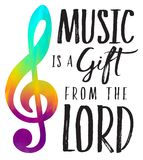 Music is a Gift from the Lord. Christian Vector typography design printable with rainbow treble clef, `Music is a Gift from the Lord Royalty Free Stock Images
