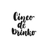 Cinco de Drinko. Cinco de Mayo mexican hand drawn lettering phrase isolated on the white background. Fun brush ink. Inscription for photo overlays, greeting Stock Image