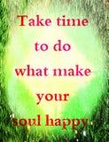 Citações sobre a vida: Tome o tempo fazer o que fazem sua alma feliz Imagens de Stock Royalty Free