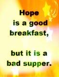 Citas sobre vida: La esperanza es un buen desayuno, pero es una mala cena Fotografía de archivo libre de regalías
