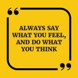Citation de motivation Dites toujours ce que vous sentez vous, et faites ce qui vous thi Photographie stock libre de droits