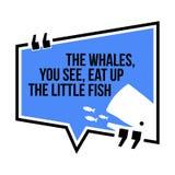 Citation de motivation inspirée Les baleines, vous voyez, mangez vers le haut du illustration libre de droits