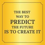 Citation de motivation La meilleure manière de prédire l'avenir Photo libre de droits