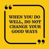 Citation de motivation Quand vous faites bien, ne changez pas votre bonne manière Photos stock
