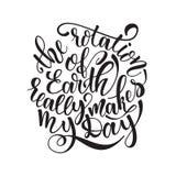 Cite a rotação da terra faz realmente meu dia Cartaz tirado mão da tipografia Para cartões, cartazes, cópias ou Foto de Stock Royalty Free