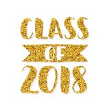 Class of 2018. Hand drawn brush lettering Graduation logo. Template for graduation design, party. Gold Stock Images