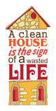 Clean house. A clean house is the sign of a wasted life. vector illustration with an inscription Stock Images