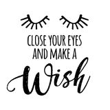 Close your eyes and make a Wish. Funny saying in isolated vector eps 10. Lettering poster or t-shirt textile graphic design. / Handwritten room decoration vector illustration