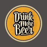 Coaster for glass with alcohol drinks. Drink more Beer lettering Royalty Free Stock Photography