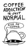 Coffee addiction is just normal. Funny hand-drawn poster with cute monster under cup. Lettering quote. Vector illustration. stock images