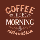 Coffee is the best morning motivation. Original motivational quote. Typography template. For posters, prints, t shirts, restaurant, cafe decorations, offices Stock Photography