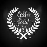 Coffee first. Hand written lettering illustration. Coffee first. Hand written lettering inscription, calligraphy vector illustration. Coffee poster for your Royalty Free Stock Photos