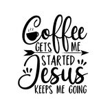 Coffee gets me started Jesus keeps me going- positive calligraphy