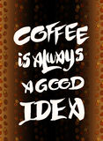 Coffee is always a good idea calligraphy. Stock Photography