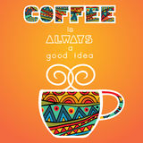 Coffee Is Always A Good Idea Poster. Bright background with fancy cup of coffee and ornate lettering. Bright food elements for any concept. Poster or card Royalty Free Stock Photo