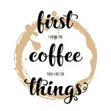 Coffee hand lettering. First I drink the coffee then I do the things. Hand lettering inscription on white background with coffee stain. Vector Illustration Royalty Free Stock Photo