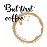 Coffee hand lettering. But first coffee. Hand lettering inscription on white background with coffee stain. Vector Illustration Stock Images