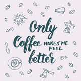 Only coffee makes me feel better lettering for coffee shops, caf Stock Images