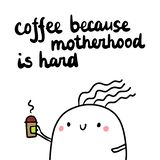 Coffee because motherhood is hard hand drawn illustration with cute marshmallow royalty free illustration