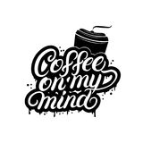Coffee on my mind hand written lettering with coffee cup. Royalty Free Stock Photo